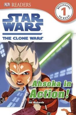Star Wars the Clone Wars Ahsoka in Action! by Jon Richards