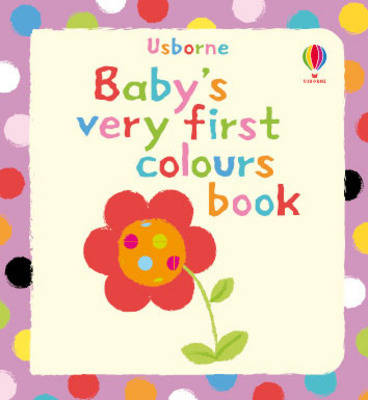 Baby's Very First Colours Book by
