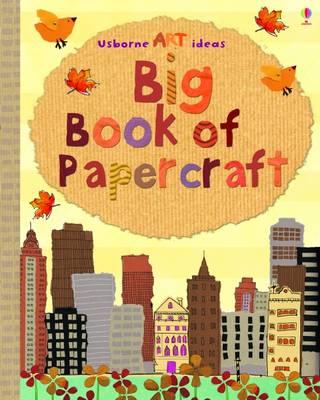 Big Book of Papercraft by Fiona Watt