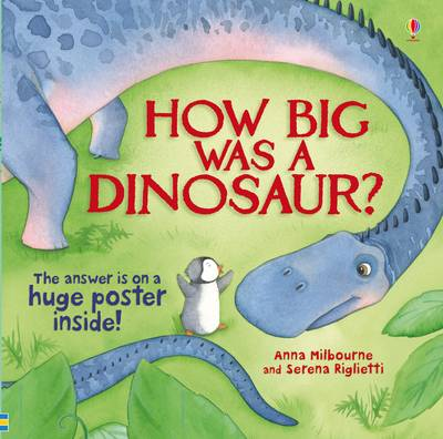 How Big Was a Dinosaur? by Anna Milbourne