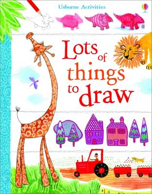 Usborne Book of Lots of Things to Draw by Fiona Watt