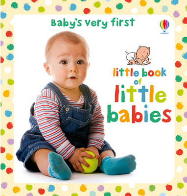 Baby's Very First Little Book of Little Babies by Kate Rimmer