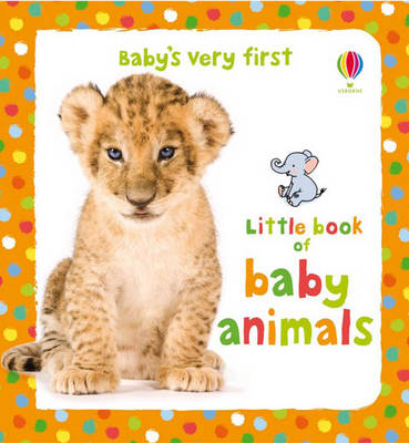 Baby's Very First Little Book of Baby Animals by
