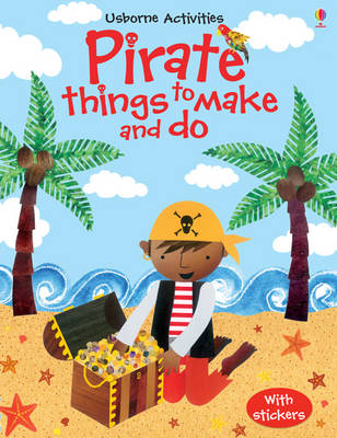 Pirate Things to Make and Do by Rebecca Gilpin