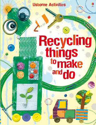 Recycling Things to Make and Do by Emily Bone, Leonie Pratt