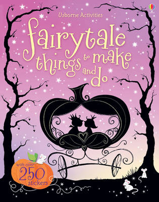 Fairytale Things to Make and Do by Fiona Watt