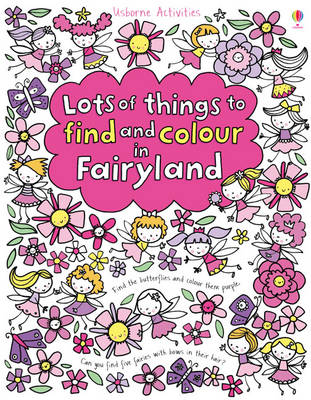 Lots of Things to Find and Colour in Fairyland by Fiona Watt