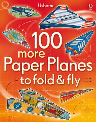 100 More Paper Planes to Fold & Fly by Andy Tudor