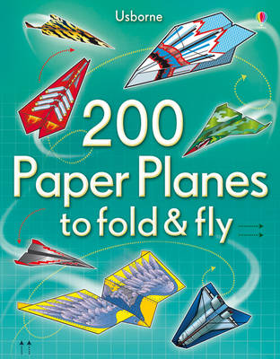 200 Paper Planes to Fold and Fly by Andy Tudor