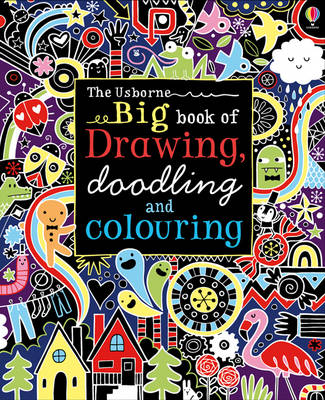 Big Book of Drawing, Doodling and Colouring by Fiona Watt, Lucy Bowman, James MacLaine