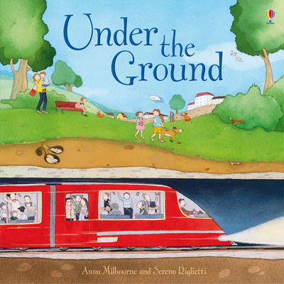 Under the Ground by Anna Milbourne