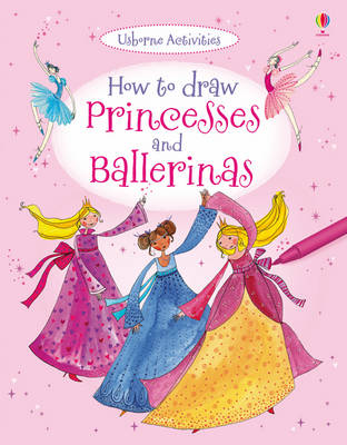 How to Draw Princesses and Ballerinas by Fiona Watt