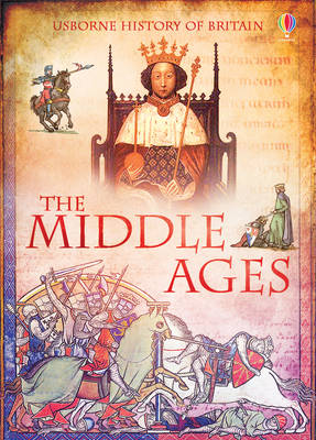 History of Britain: The Middle Ages by Abigail Wheatley