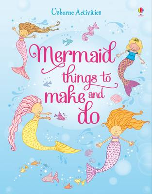Mermaid Things to Make and Do by Leonie Pratt