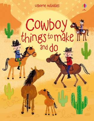 Cowboy Things to Make and Do by Emily Bone