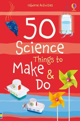 50 Science Things to Make and Do by Georgina Andrews, Kate Knighton