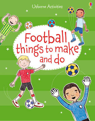 Football Things to Make and Do by Rebecca Gilpin