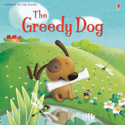 The Greedy Dog by Rosie Dickins