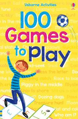 100 Games to Play by Rebecca Gilpin, Antonia Miller