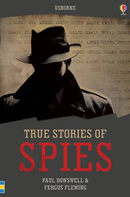 True Stories of Spies by Paul Dowswell, Fergus Fleming