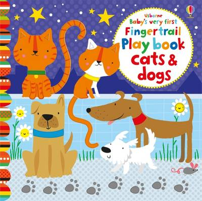 Baby's Very First Fingertrails Playbook Cats and Dogs by Fiona Watt