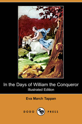 In the Days of William the Conqueror (Illustrated Edition) (Dodo Press) by Eva March Tappan