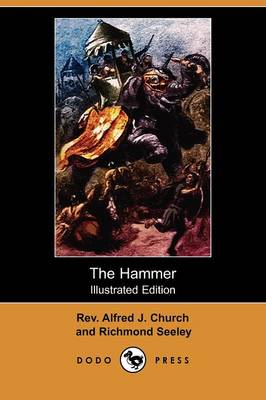 The Hammer A Story of the Maccabean Times (Illustrated Edition) (Dodo Press) by Rev Alfred J Church, Richmond Seeley