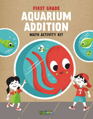 First Grade - Aquarium Addition Math Activity Kit by Flash Kids Editors