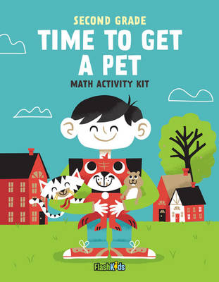 Second Grade - Time to Get a Pet Math Activity Kit by Flash Kids Editors