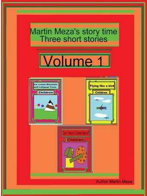 Martin Meza's Story Time Three Short Stories Volume 1 by Martin, Meza