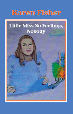 Little Miss No Feelings, Nobody by Karen R. Fisher