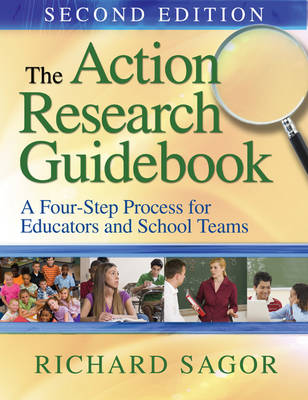 The Action Research Guidebook A Four-Stage Process for Educators and School Teams by Richard D. Sagor