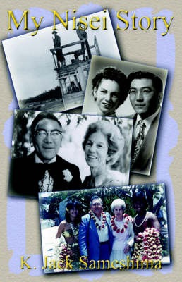 My Nisei Story A Journey of Great Satisfaction by Jack, K. Sameshima