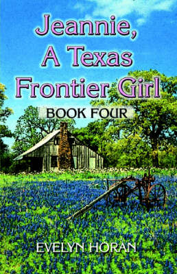 Jeannie, a Texas Frontier Girl Book Four by Evelyn Horan