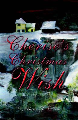 Cherise's Christmas Wish by Cynthia J Olson