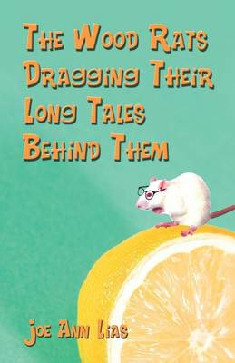 The Wood Rats Dragging Their Long Tales Behind Them by Joe Ann Lias