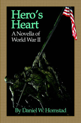 Hero's Heart A Novella of World War II by Daniel W Homstad