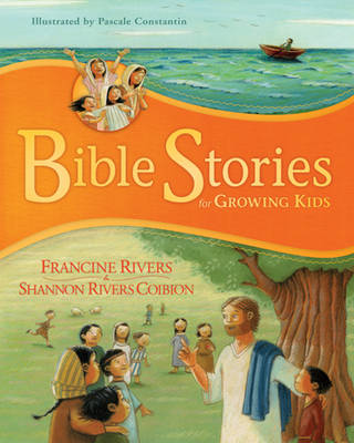 Bible Stories for Growing Kids by Francine Rivers, Shannon Rivers Coibion