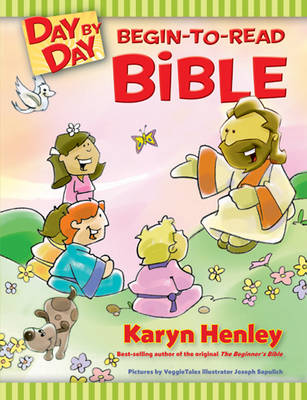 Day by Day Begin-To-Read Bible by Karyn (MFA in Writing for Children and Young Adults from Vermont College, ICBWI, Authors Guild) Henley