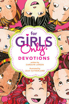 For Girls Only! Devotions by Carolyn Larsen, Leah Sutherland