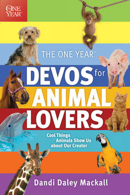 The One Year Devos for Animal Lovers Cool Things Animals Show Us about Our Creator by Dandi Daley Mackall