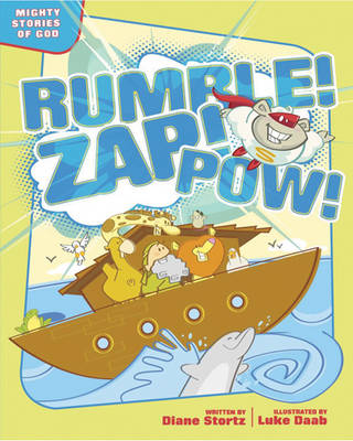 Rumble! Zap! Pow! Mighty Stories of God by Diane Stortz