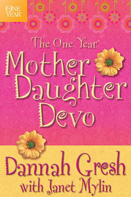 The One Year Mother-Daughter Devo by Dannah Gresh, Janet Mylin
