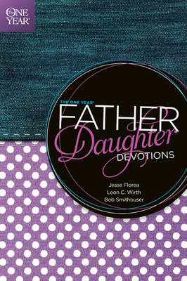 The One Year Father-Daughter Devotions by Jesse Florea, Leon C Wirth, Bob Smithouser