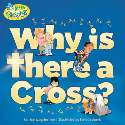 Why Is There a Cross? by Kathleen Long Bostrom
