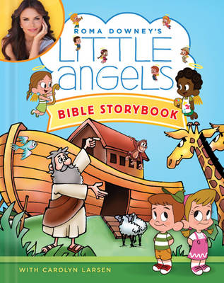 Little Angels Bible Storybook by Roma Downey, Carolyn Larsen