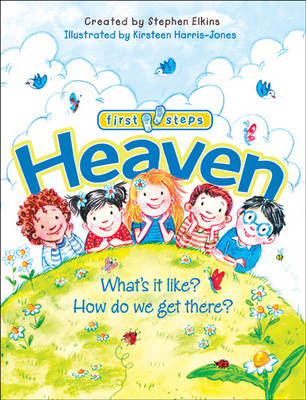 Heaven What's It Like? How Do We Get There? by Stephen Elkins