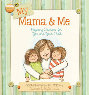 My Mama & Me Rhyming Devotions for You and Your Child by Crystal Bowman, Teri McKinley