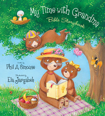 My Time with Grandma Bible Storybook by Phil A Smouse