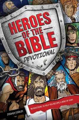 Heroes of the Bible Devotional 90 Devotions to Help You Become a Hero of God! by Joshua Cooley